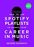How to Use Spotify Playlists to Launch Your Career in Music