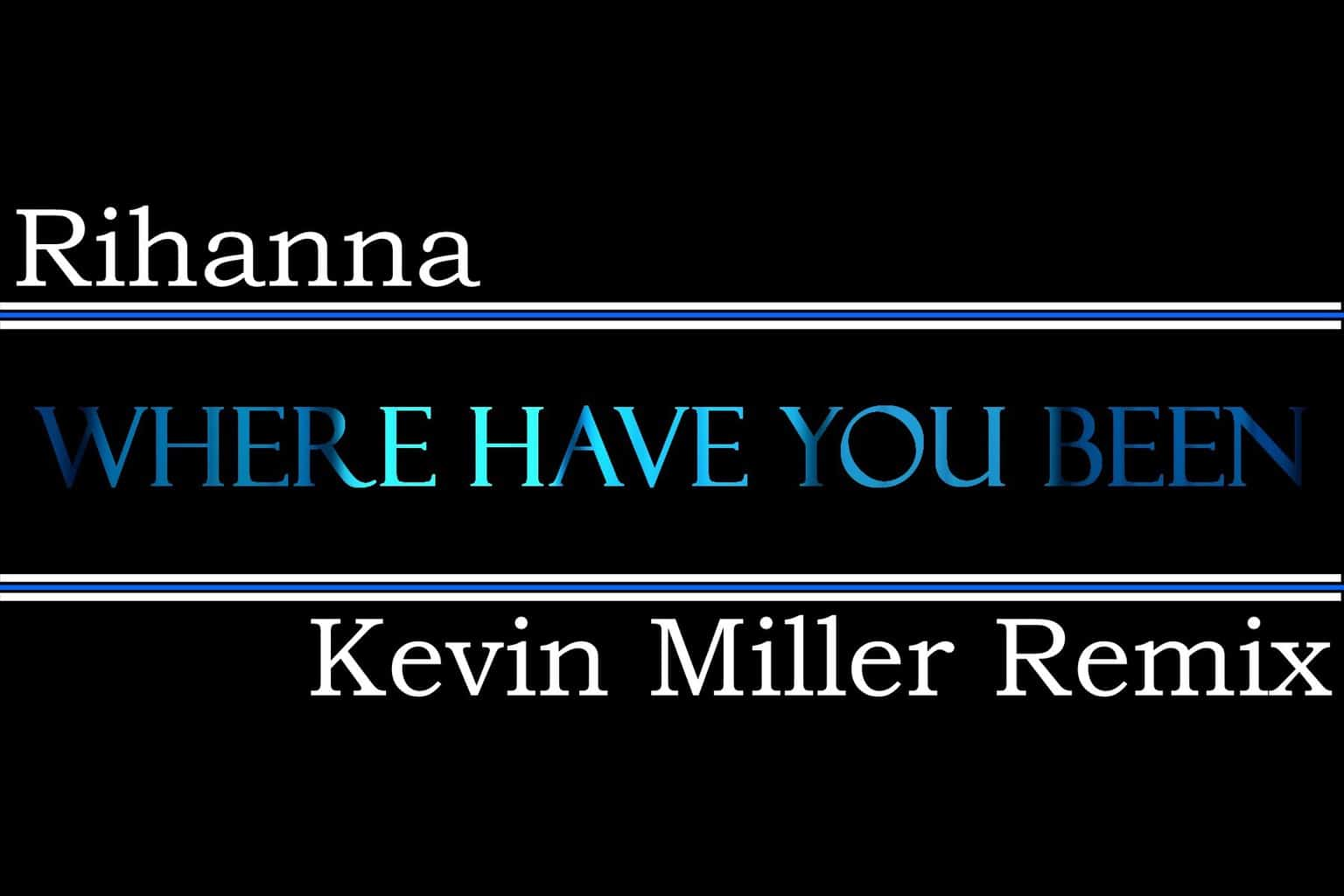 Rihanna - Where Have You Been (Kevin Miller Remix)