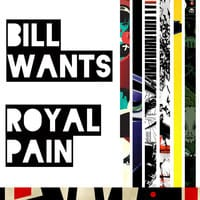 Bill Wants - Royal Pain