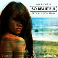 Mia and Caitlin - So Beautiful (Sex Ray Vision Remix)