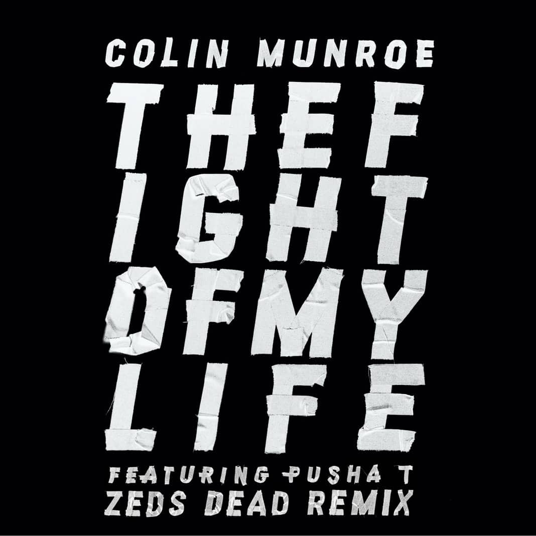 Colin Munroe ft Pusha T- The Fight Of My Life (Zeds Dead Remix)