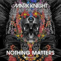Mark Knight Feat Skin - Nothing Matters (Original Club Mix)