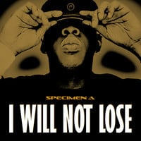 Specimen A - I Will Not Lose