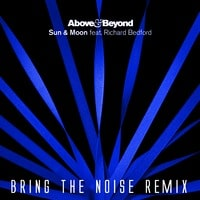 Above & Beyond - Sun & Moon (Bring The Noise Remix)