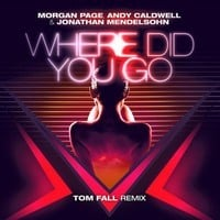 Morgan Page, Andy Caldwell & Jonathan Mendelsohn - Where Did You Go (Tom Fall Remix)