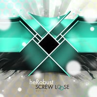 heRobust - Screw Loose EP (Releases September 4, 2012)
