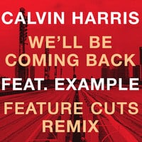 Calvin Harris feat. Example - We'll Be Coming Back (Feature Cuts Remix)