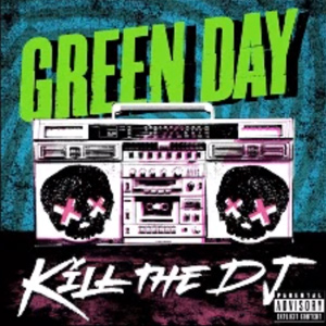 Green Day Kill The DJ