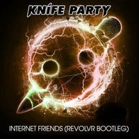 Knife Party - Internet Friends (Revolvr Bootleg)