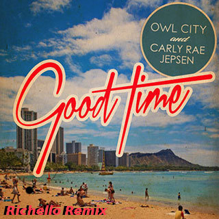 Owl City Ft. Carly Rae Jepsen - Good Time (Richello Remix)