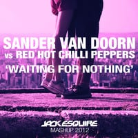 Sander Van Doorn vs Red Hot Chilli Peppers - Waiting For Nothing (Jack Esquire Mashup)