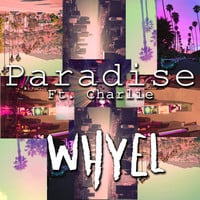 Whyel ft. Charlie - Paradise (Original Mix)