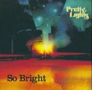 Pretty Lights - So Bright (Original Mix)