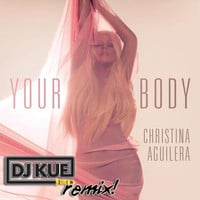 Christina Aguilera - Your Body (It's The DJ Kue Remix!)