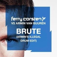 Ferry Corsten vs Armin van Buuren - Brute (Armin's Illegal Drum Edit)