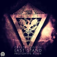 Crystal Vision - Last Stand (Protohype Remix)