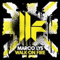 Marco Lys - Walk On Fire (Original Mix)