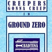 Creepers Gonna Creep - Ground Zero (Original Mix)