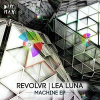 Revolvr & Lea Luna - Machine EP