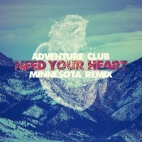 Adventure Club - Need Your Heart ft. Kai (Minnesota Remix)