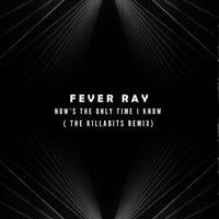 Fever Ray - Nows The Only Time I Know (The Killabits Remix)