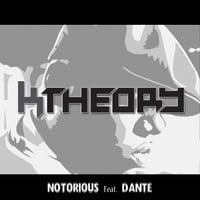 K Theory - Notorious (Feat. Danté)