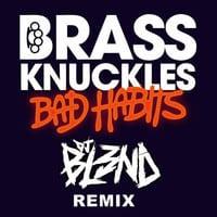 Brass Knuckles - Bad Habbits (DJ BL3ND Remix)