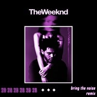 The Weeknd - Twenty Eight (Bring The Noise Remix)