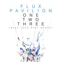 Flux Pavilion - OneTwoThree (Make Your Body Wanna)
