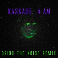 Kaskade - 4 AM (Bring The Noise 'Space Trap' Remix)