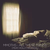 MMOTHS - All These Things (feat. Holly Miranda)