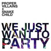 Proper Villains & Snake Child - We Just Want To Party