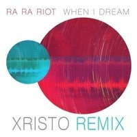 Ra Ra Riot - When I Dream (Xristo Remix)