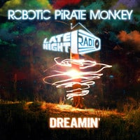 Robotic Pirate Monkey x Late Night Radio - Dreamin'