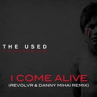 The Used - I Come Alive (Revolvr & Daniel Mihai Remix)