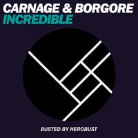 Borgore & Carnage - Incredible (BUSTED by heRobust)
