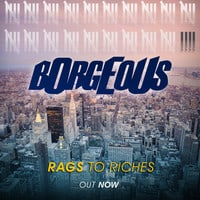 BORGEOUS - Rags To Riches