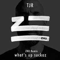 TJR - What's Up Suckaz (ZHU remix)