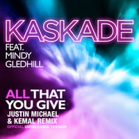 Kaskade - All That You Give (Justin Michael & Kemal Late Night Mix)