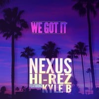 Nexus x Hi-Rez feat. Kyle B - We Got It (Original Mix)