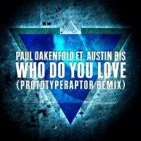 Paul Oakenfold - Who Do You Love (PrototypeRaptor Remix)