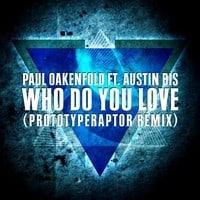 Paul Oakenfold - Who Do You Love (PrototypeRaptor Remix)