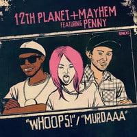 12th Planet & Mayhem - Whoops ft PennyBirdRabbit