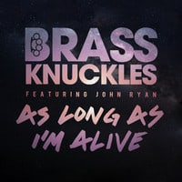 Brass Knuckles Feat. John Ryan - As Long As I'm Alive (Original)