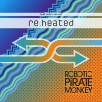 Robotic Pirate Monkey - Re.Heated Remix EP