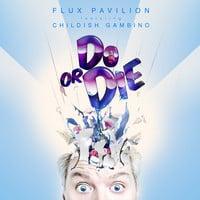 Flux Pavilion – Do Or Die (Ft. Childish Gambino) [Flosstradamus Remix]