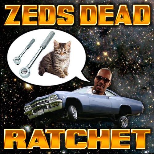 Zeds Dead- Ratchet (Meow)