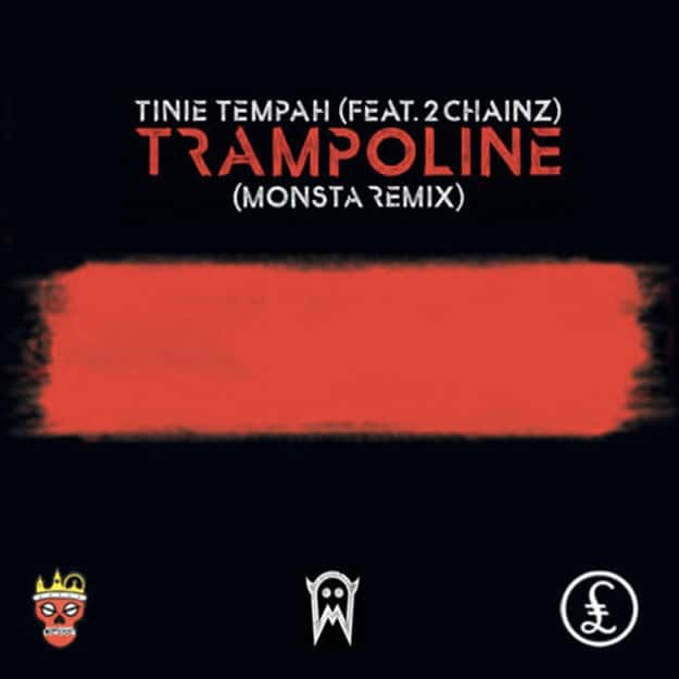 Tinie Tempah - Trampoline ft. 2 Chainz (MONSTA Remix)