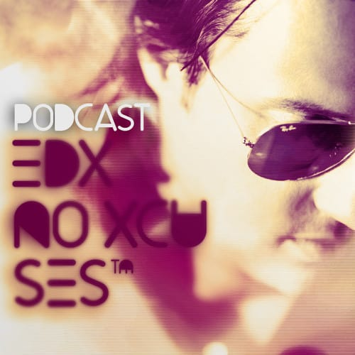 EDM Sauce Presents EDX's No Xcuses Episode 142