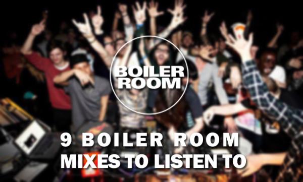 9 Boiler Room Mixes To Listen To